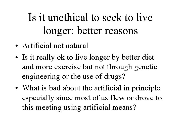 Is it unethical to seek to live longer: better reasons • Artificial not natural