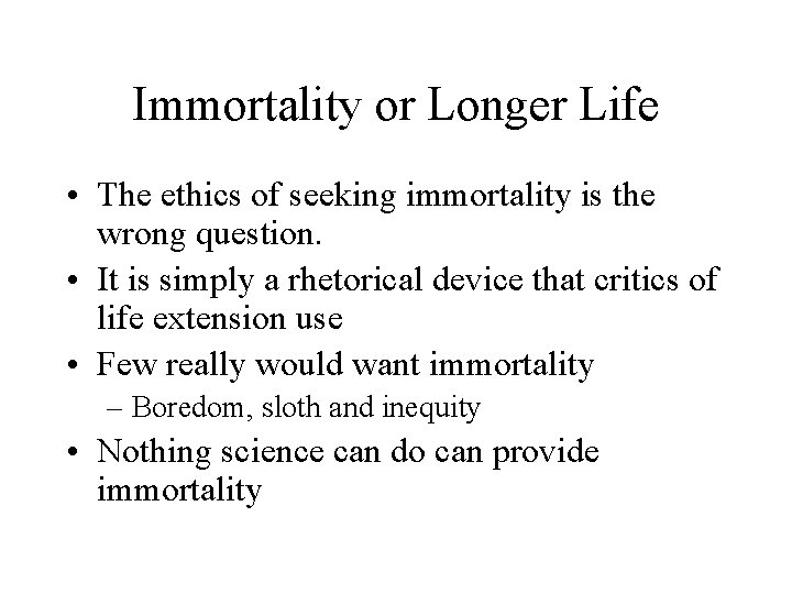 Immortality or Longer Life • The ethics of seeking immortality is the wrong question.