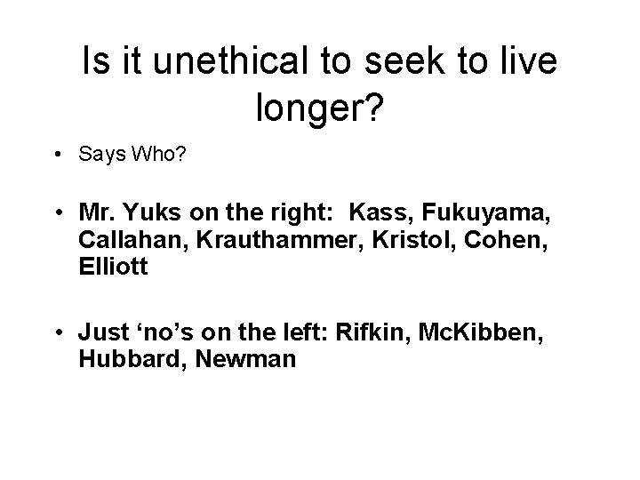 Is it unethical to seek to live longer? • Says Who? • Mr. Yuks