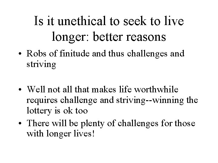 Is it unethical to seek to live longer: better reasons • Robs of finitude