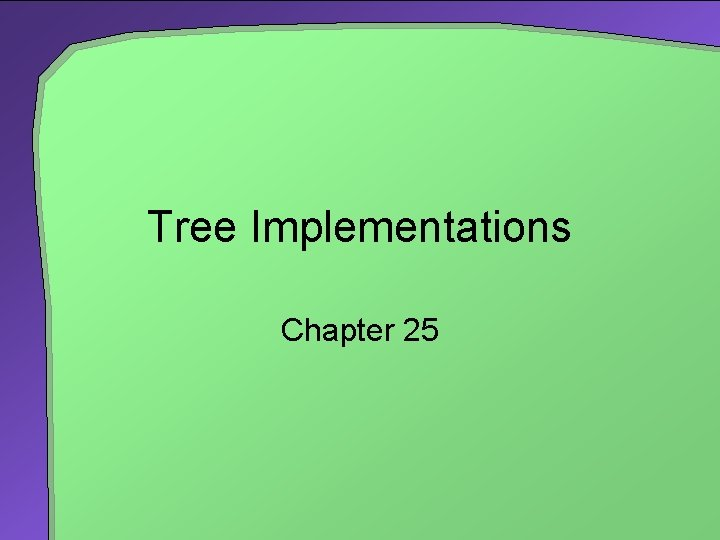 Tree Implementations Chapter 25