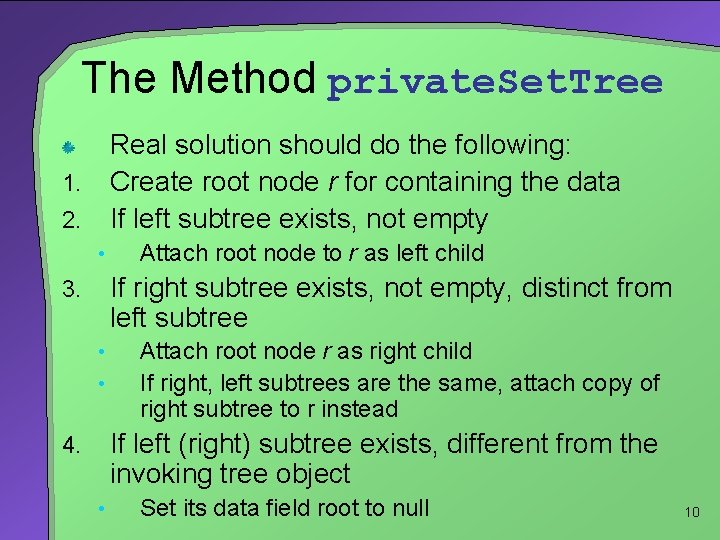 The Method private. Set. Tree Real solution should do the following: Create root node
