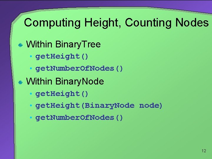 Computing Height, Counting Nodes Within Binary. Tree • get. Height() • get. Number. Of.