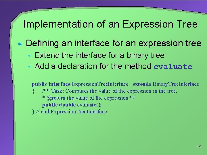 Implementation of an Expression Tree Defining an interface for an expression tree • Extend