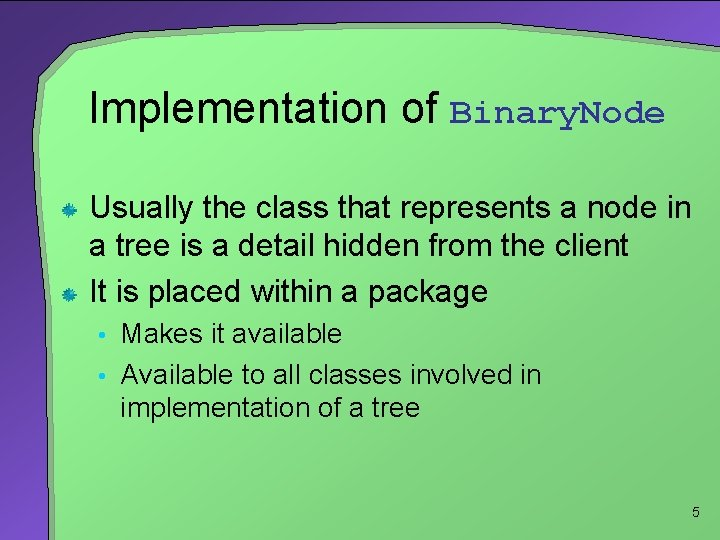Implementation of Binary. Node Usually the class that represents a node in a tree