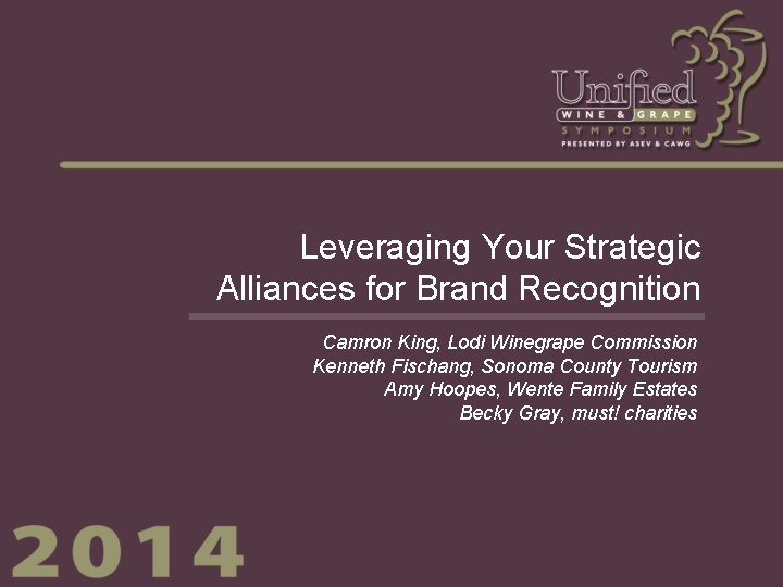 Leveraging Your Strategic Alliances for Brand Recognition Camron King, Lodi Winegrape Commission Kenneth Fischang,