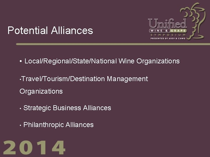 Potential Alliances • Local/Regional/State/National Wine Organizations • Travel/Tourism/Destination Management Organizations • Strategic Business Alliances
