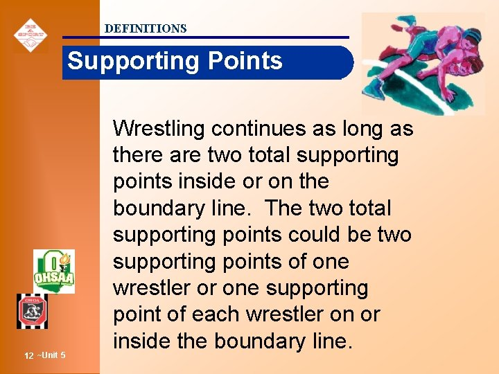 DEFINITIONS Supporting Points 12 ~Unit 5 Wrestling continues as long as there are two