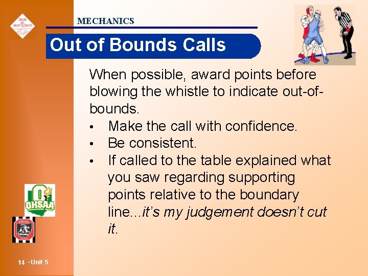 MECHANICS Out of Bounds Calls When possible, award points before blowing the whistle to