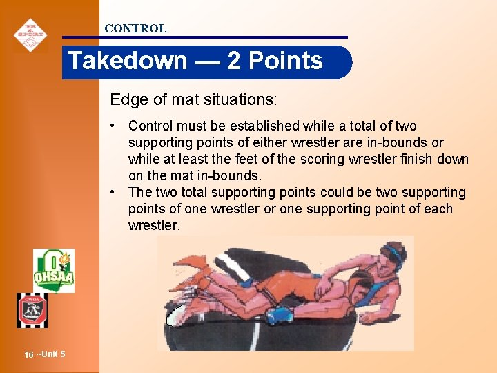 CONTROL Takedown — 2 Points Edge of mat situations: • Control must be established