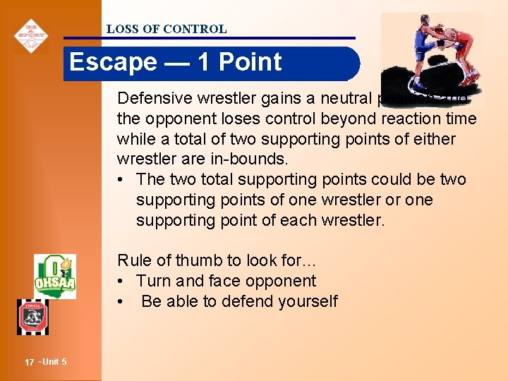 LOSS OF CONTROL Escape — 1 Point Defensive wrestler gains a neutral position and