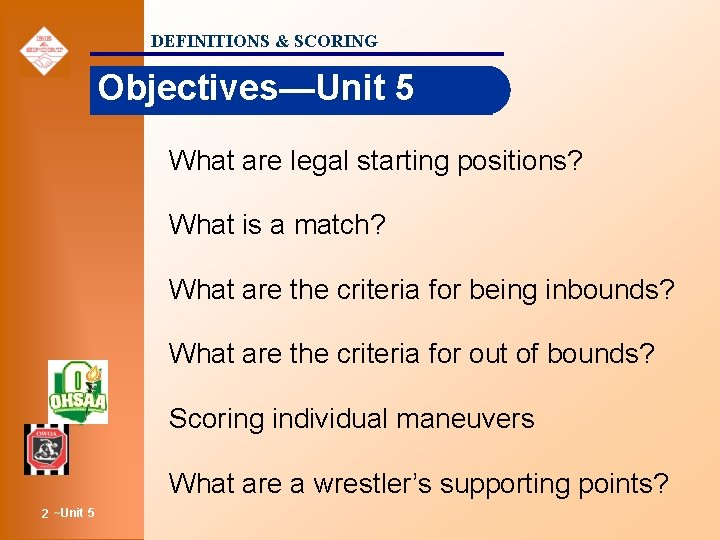 DEFINITIONS & SCORING Objectives—Unit 5 What are legal starting positions? What is a match?
