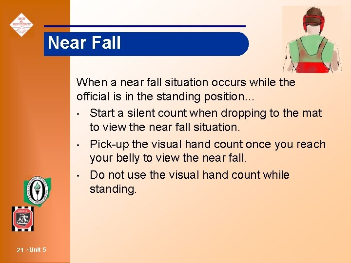 Near Fall When a near fall situation occurs while the official is in the