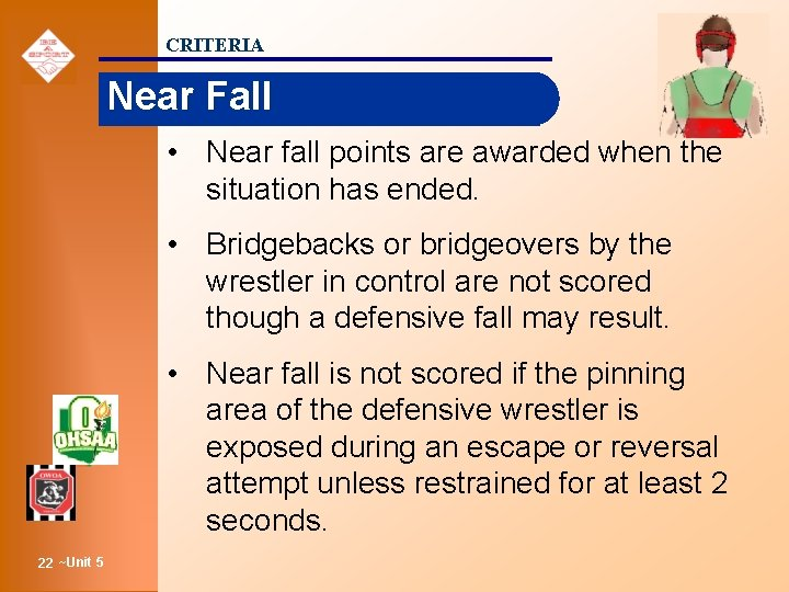 CRITERIA Near Fall • Near fall points are awarded when the situation has ended.