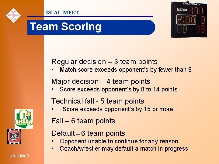 DUAL MEET Team Scoring Regular decision – 3 team points • Match score exceeds