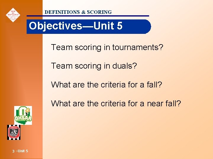 DEFINITIONS & SCORING Objectives—Unit 5 Team scoring in tournaments? Team scoring in duals? What