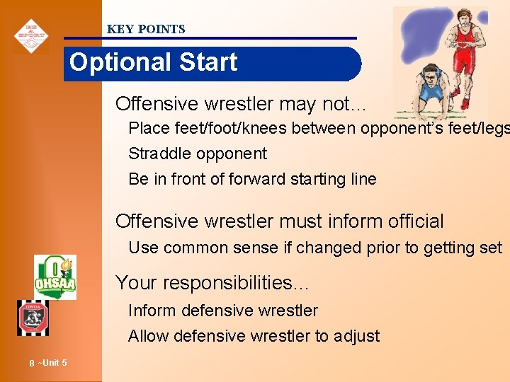 KEY POINTS Optional Start Offensive wrestler may not… Place feet/foot/knees between opponent's feet/legs Straddle