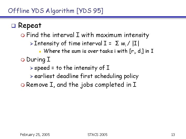 Offline YDS Algorithm [YDS 95] q Repeat m Find the interval I with maximum