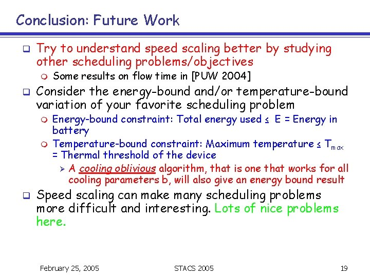 Conclusion: Future Work q Try to understand speed scaling better by studying other scheduling