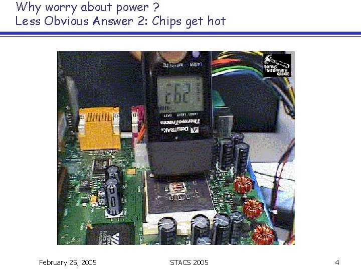 Why worry about power ? Less Obvious Answer 2: Chips get hot February 25,