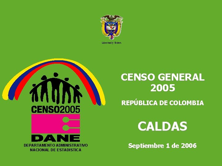 DEPARTAMENTO ADMINISTRATIVO NACIONAL DE ESTADISTICA 5 Libertad y Orden CENSO GENERAL 2005 REPÚBLICA DE
