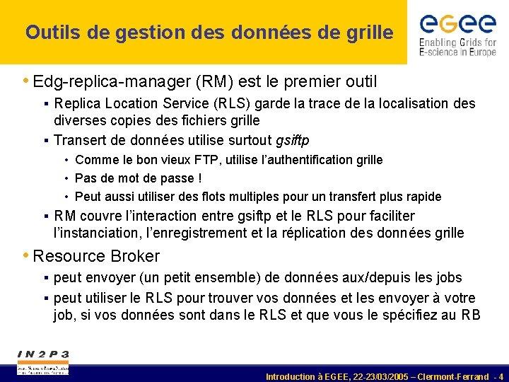 Outils de gestion des données de grille • Edg-replica-manager (RM) est le premier outil