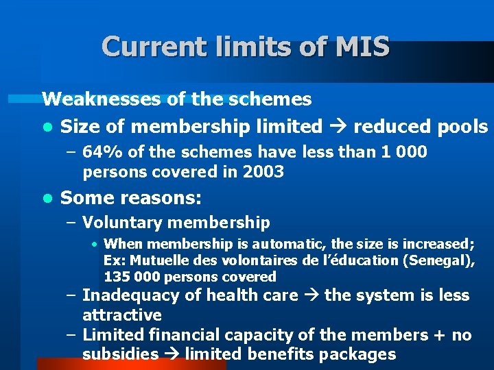 Current limits of MIS Weaknesses of the schemes l Size of membership limited reduced