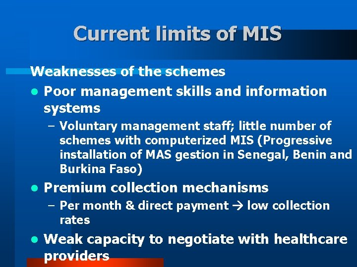 Current limits of MIS Weaknesses of the schemes l Poor management skills and information