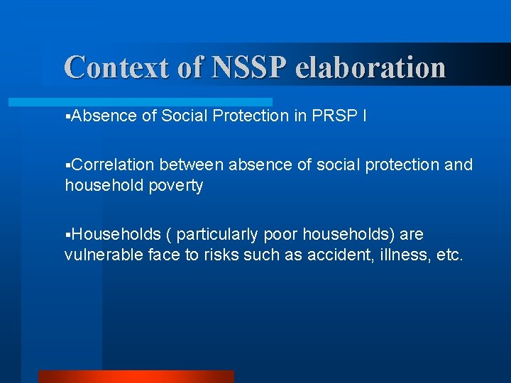 Context of NSSP elaboration §Absence of Social Protection in PRSP I §Correlation between absence