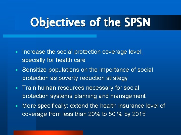 Objectives of the SPSN § Increase the social protection coverage level, specially for health