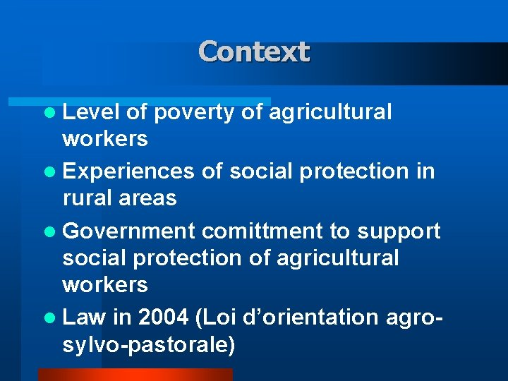Context l Level of poverty of agricultural workers l Experiences of social protection in