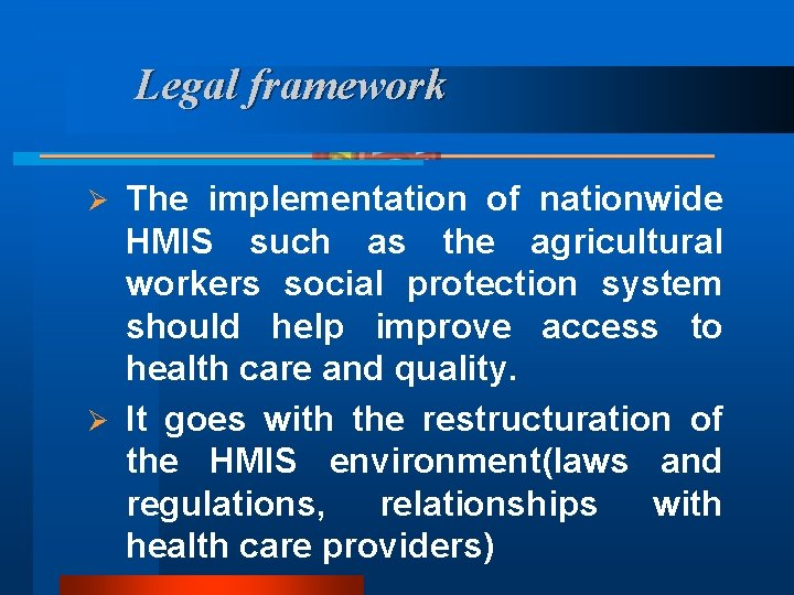 Legal framework The implementation of nationwide HMIS such as the agricultural workers social protection