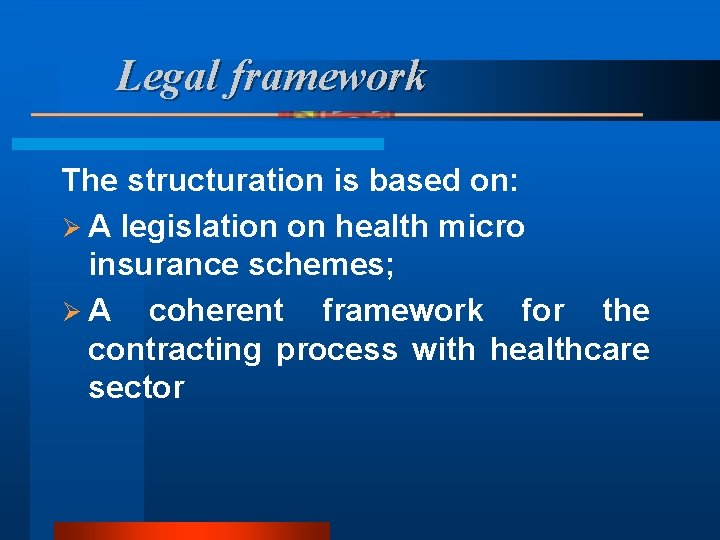 Legal framework The structuration is based on: Ø A legislation on health micro insurance