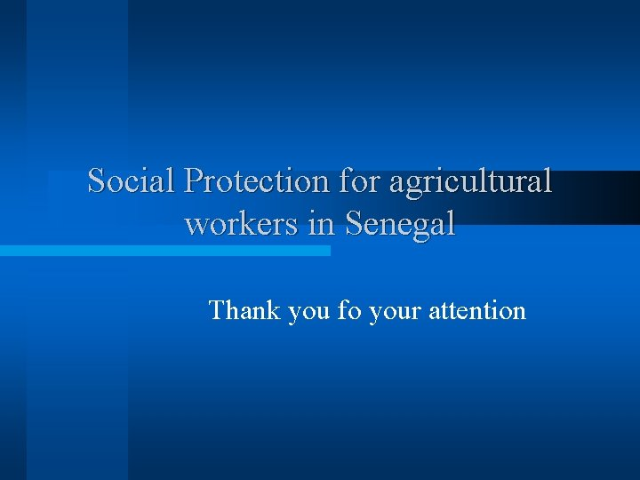 Social Protection for agricultural workers in Senegal Thank you fo your attention