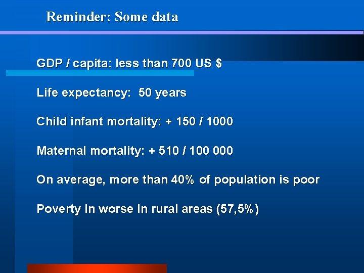 Reminder: Some data GDP / capita: less than 700 US $ Life expectancy: 50