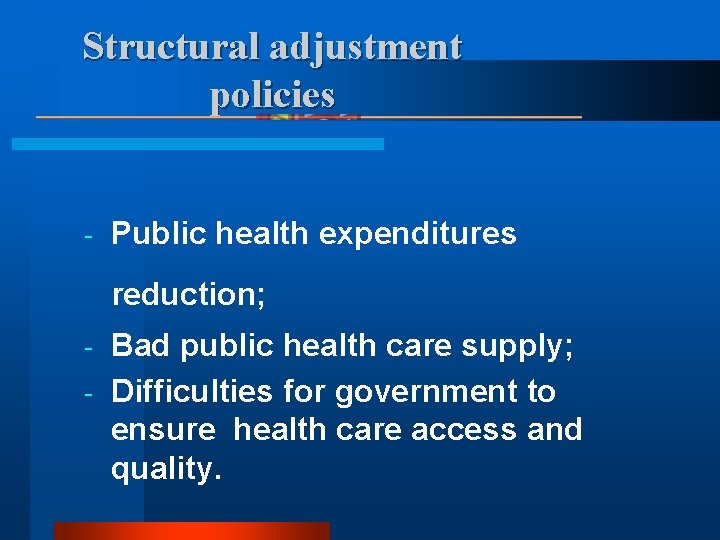 Structural adjustment policies - Public health expenditures reduction; Bad public health care supply; -