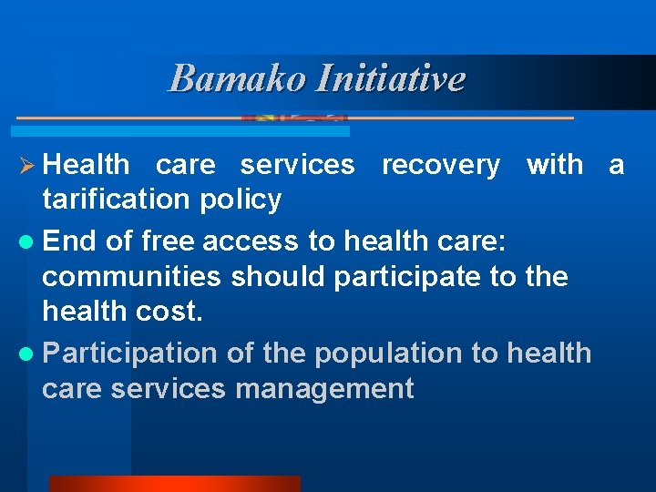 Bamako Initiative Ø Health care services recovery with a tarification policy l End of