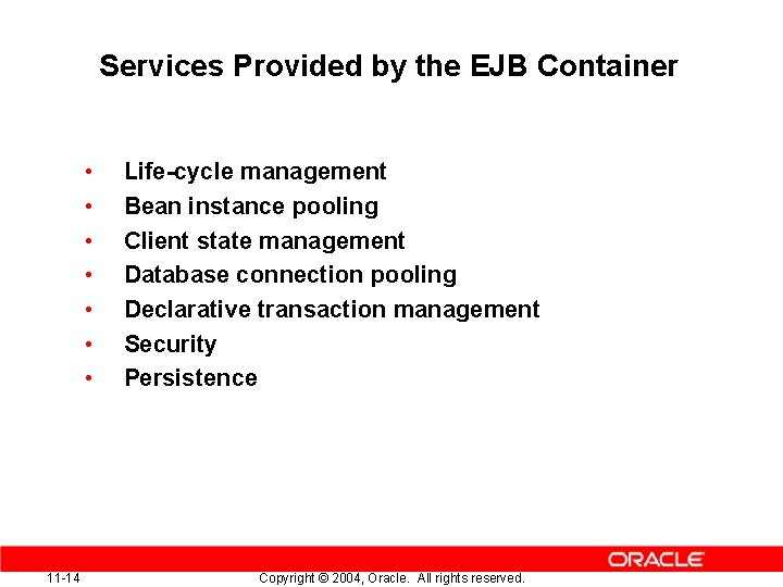 Services Provided by the EJB Container • • 11 -14 Life-cycle management Bean instance