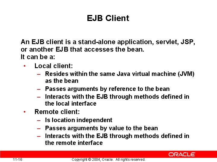 EJB Client An EJB client is a stand-alone application, servlet, JSP, or another EJB