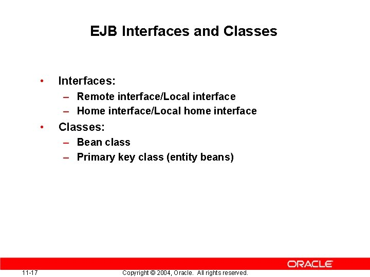 EJB Interfaces and Classes • Interfaces: – Remote interface/Local interface – Home interface/Local home