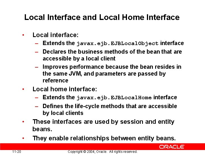 Local Interface and Local Home Interface • Local interface: – Extends the javax. ejb.