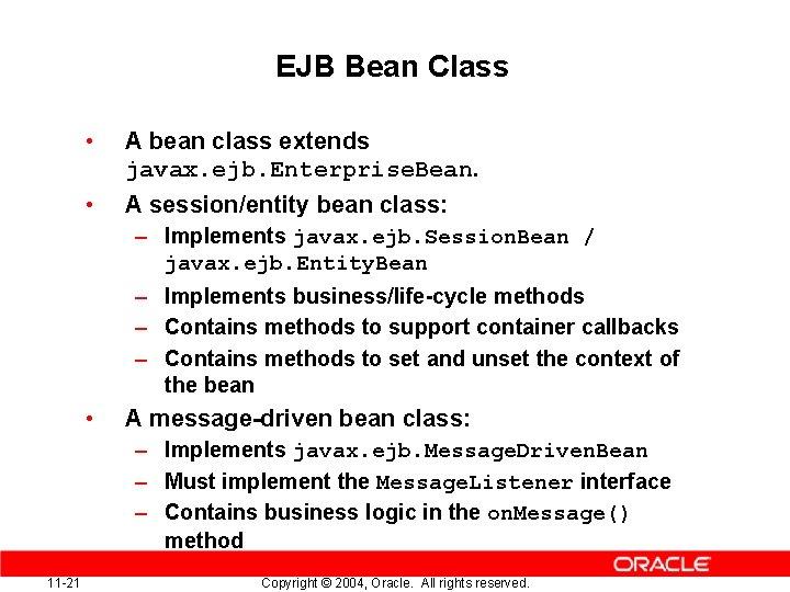 EJB Bean Class • A bean class extends javax. ejb. Enterprise. Bean. • A