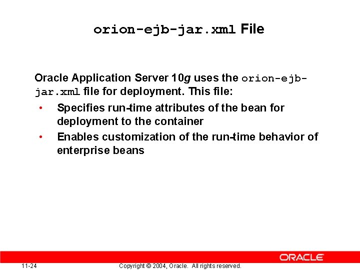 orion-ejb-jar. xml File Oracle Application Server 10 g uses the orion-ejbjar. xml file for