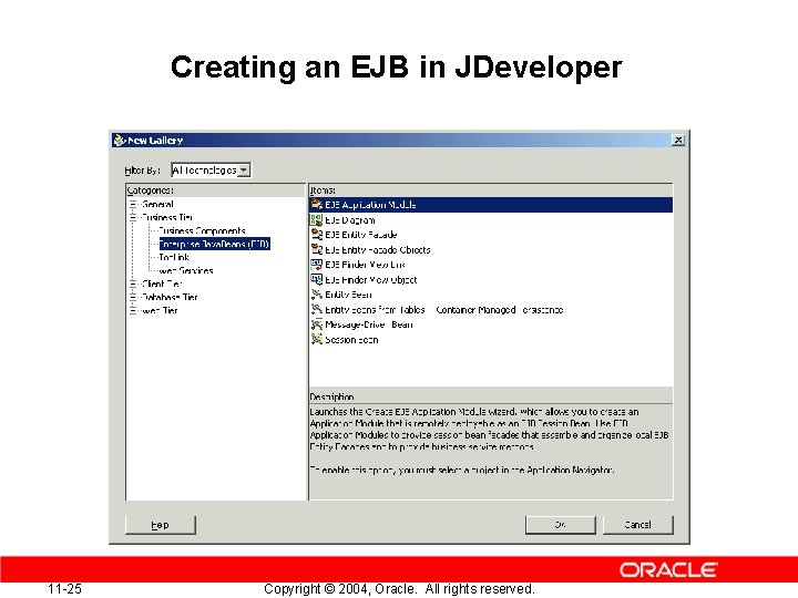 Creating an EJB in JDeveloper 11 -25 Copyright © 2004, Oracle. All rights reserved.