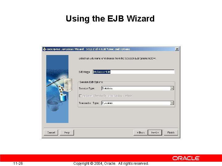 Using the EJB Wizard 11 -26 Copyright © 2004, Oracle. All rights reserved.
