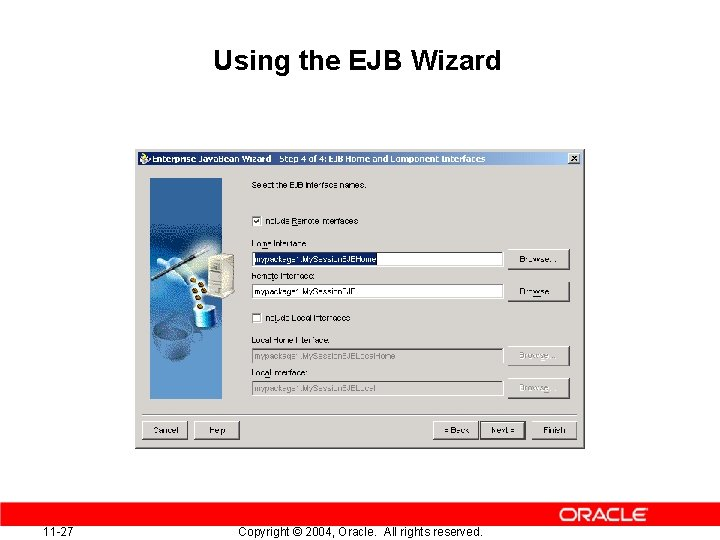 Using the EJB Wizard 11 -27 Copyright © 2004, Oracle. All rights reserved.