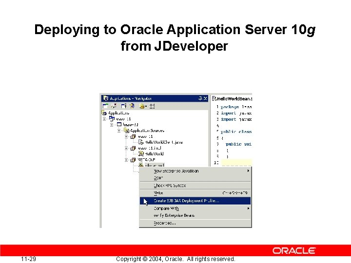 Deploying to Oracle Application Server 10 g from JDeveloper 11 -29 Copyright © 2004,