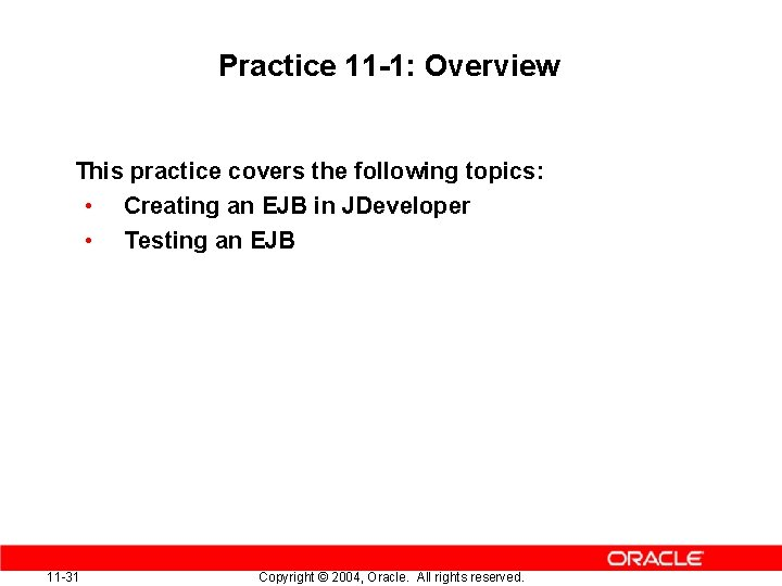Practice 11 -1: Overview This practice covers the following topics: • Creating an EJB