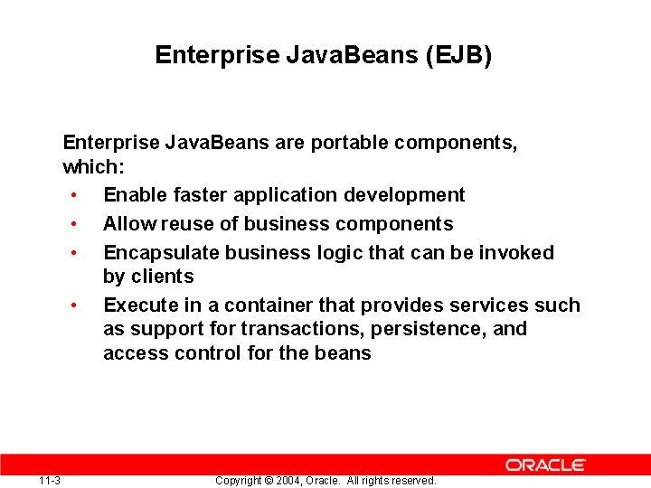 Enterprise Java. Beans (EJB) Enterprise Java. Beans are portable components, which: • Enable faster
