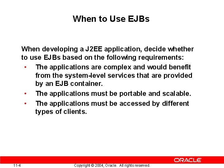 When to Use EJBs When developing a J 2 EE application, decide whether to
